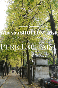 Why you shouldn't go to Pere Lachaise